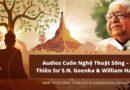 Audios Cuốn Nghệ Thuật Sống – Thiền Sư S.N. Goenka & William Hart