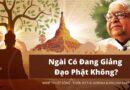 FAQ: Ngài Goenka hay trích dẫn lời Đức Phật, Ngài có đang giảng Đạo Phật không?